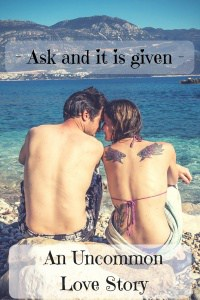 Ask and it is given - An Uncommon Love Story by Journal of Nomads
